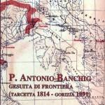 P. Antonio Banchig, gesuita di frontiera